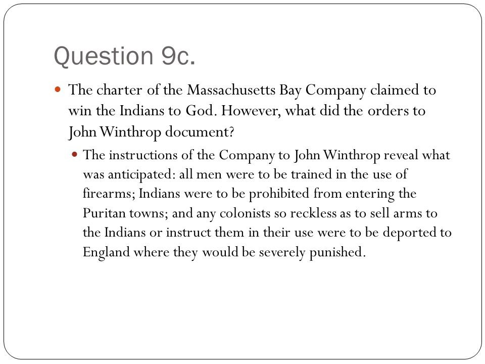Question 9c. The charter of the Massachusetts Bay Company claimed to win the Indians to God.