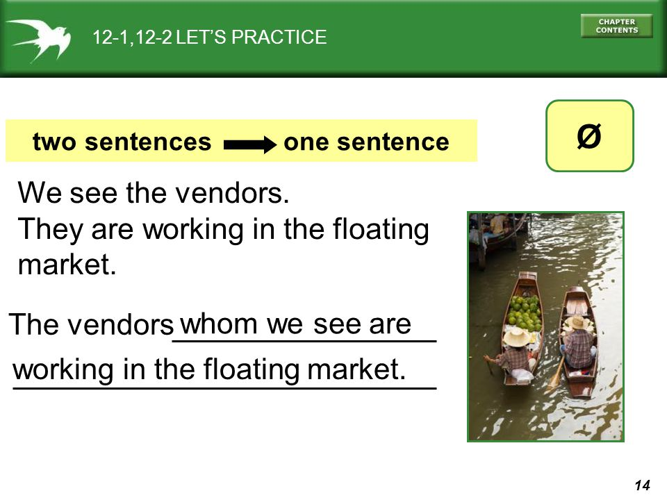 14 whom we see are 12-1,12-2 LET'S PRACTICE Ø two sentences one sentence We see the vendors.