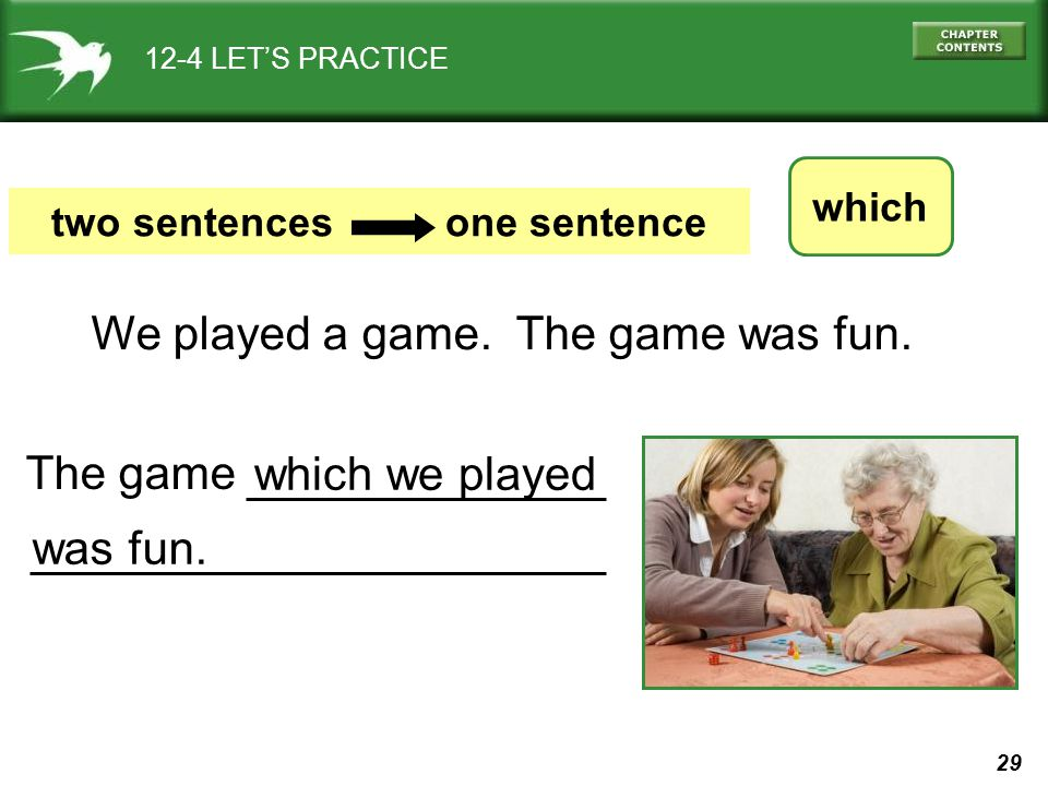 29 which we played 12-4 LET'S PRACTICE which two sentences one sentence We played a game.