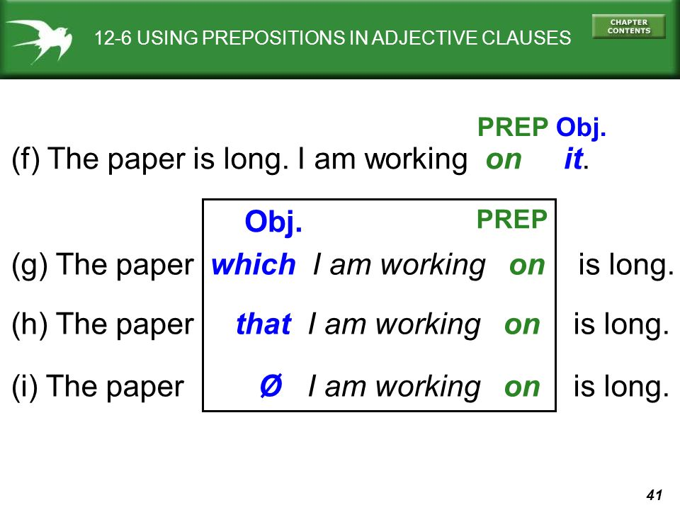 41 12-6 USING PREPOSITIONS IN ADJECTIVE CLAUSES (f) The paper is long.