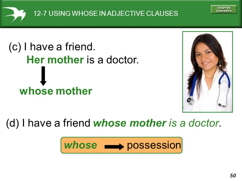50 12-7 USING WHOSE IN ADJECTIVE CLAUSES (c) I have a friend.