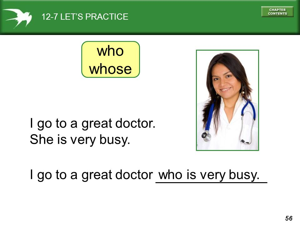 56 12-7 LET'S PRACTICE I go to a great doctor.She is very busy.