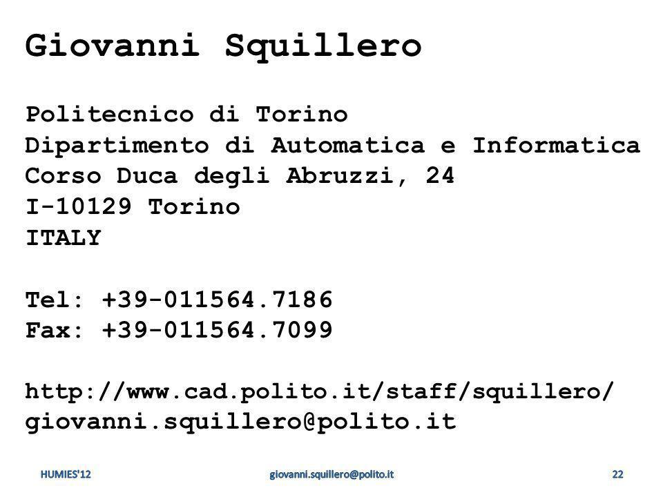 Giovanni Squillero Politecnico di Torino Dipartimento di Automatica e Informatica Corso Duca degli Abruzzi, 24 I-10129 Torino ITALY Tel: +39-011564.7186 Fax: +39-011564.7099 http://www.cad.polito.it/staff/squillero/ giovanni.squillero@polito.it HUMIES 12giovanni.squillero@polito.it22
