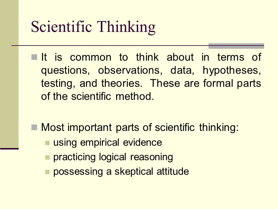 Scientific Thinking It is common to think about in terms of questions, observations, data, hypotheses, testing, and theories.