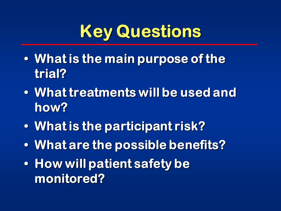 Key Questions What is the main purpose of the trial What is the main purpose of the trial.