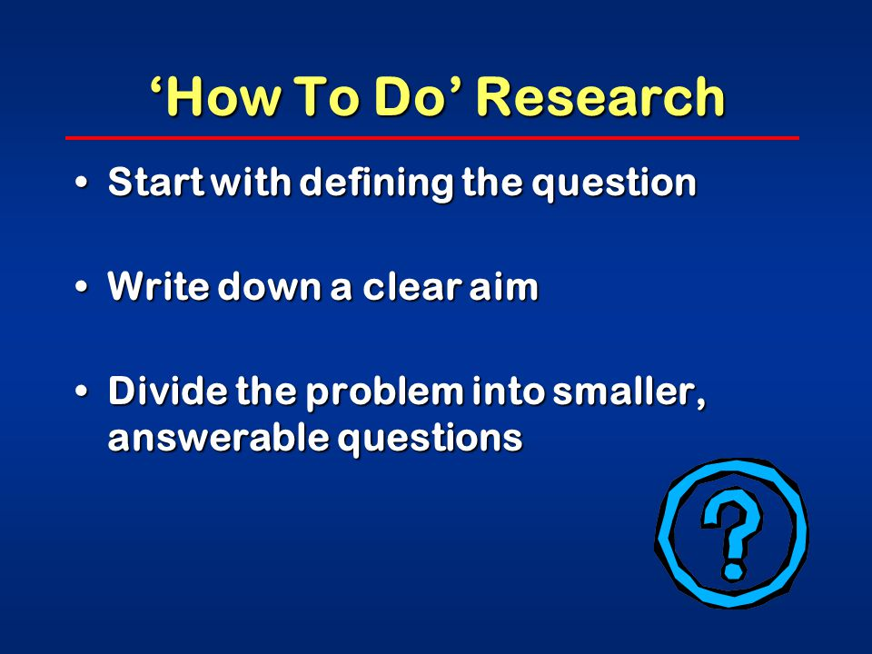 'How To Do' Research Develop hypothesesDevelop hypotheses Decide what data is needed to test the hypothesesDecide what data is needed to test the hypotheses Refine the above and check the line of thoughtRefine the above and check the line of thought