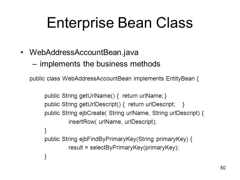 50 Enterprise Bean Class WebAddressAccountBean.java –implements the business methods public class WebAddressAccountBean implements EntityBean { public