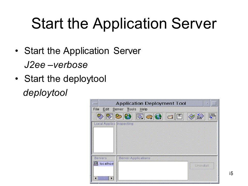 65 Start the Application Server J2ee –verbose Start the deploytool deploytool