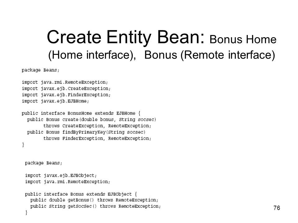 76 Create Entity Bean: Bonus Home (Home interface), Bonus (Remote interface)