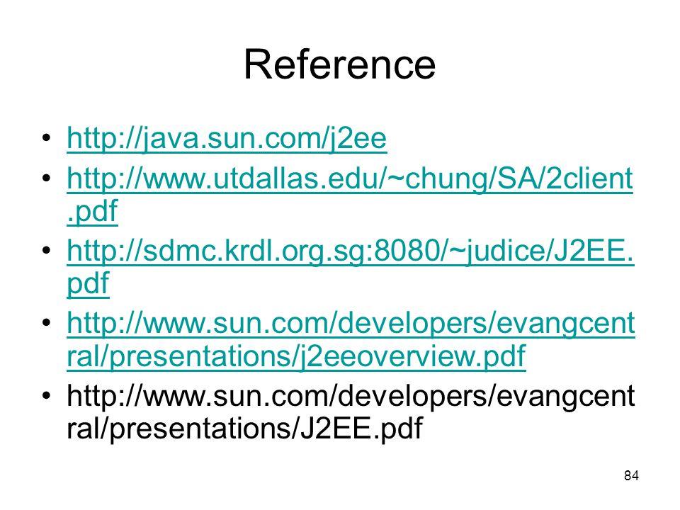 84 Reference http://java.sun.com/j2ee http://www.utdallas.edu/~chung/SA/2client.pdfhttp://www.utdallas.edu/~chung/SA/2client.pdf http://sdmc.krdl.org.