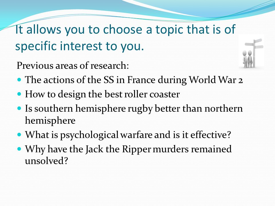 It allows you to choose a topic that is of specific interest to you.