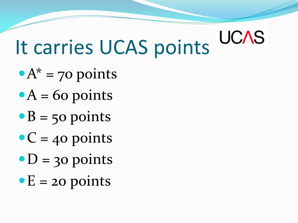 It carries UCAS points A* = 70 points A = 60 points B = 50 points C = 40 points D = 30 points E = 20 points