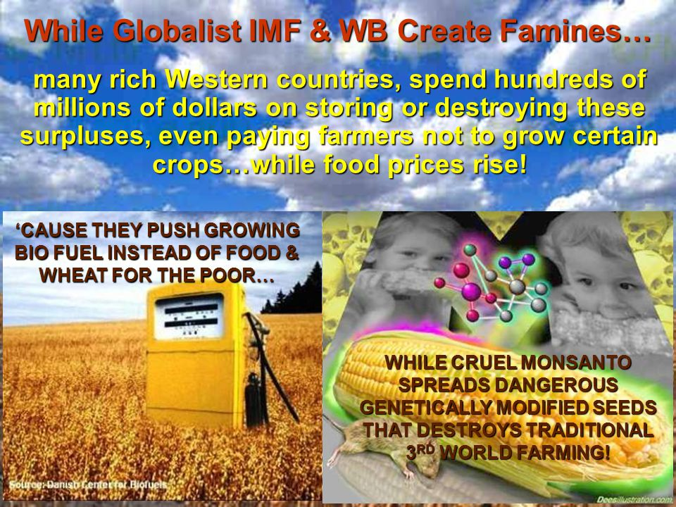 many rich Western countries, spend hundreds of millions of dollars on storing or destroying these surpluses, even paying farmers not to grow certain crops…while food prices rise.