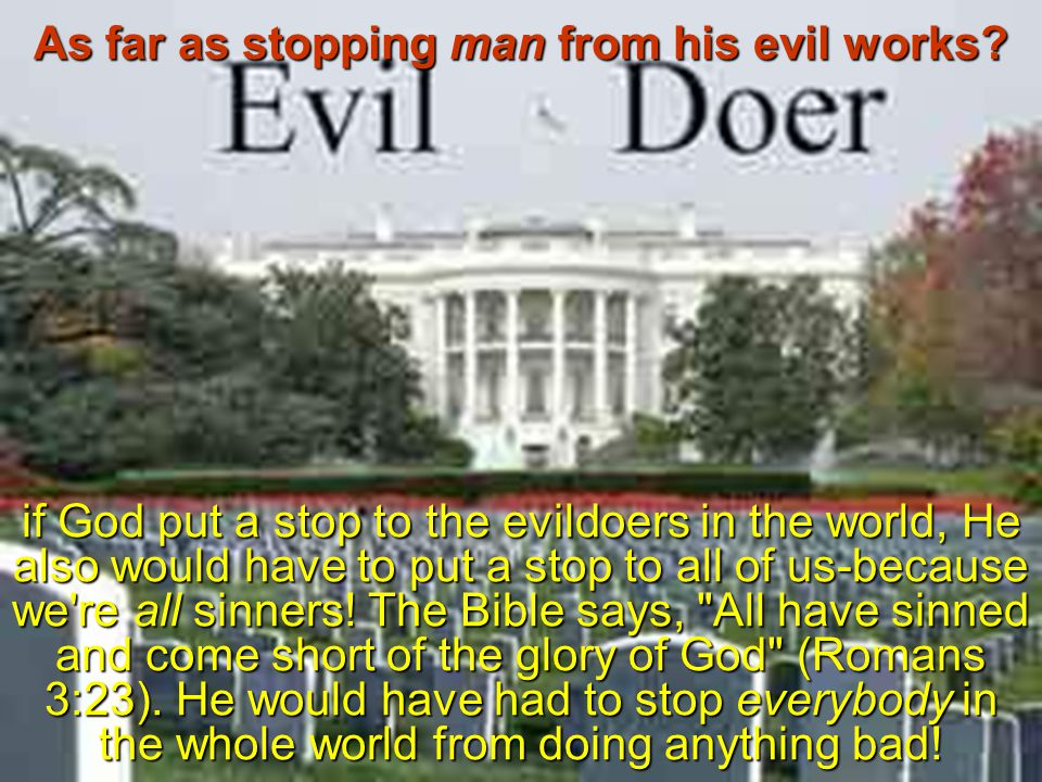 As far as stopping man from his evil works.