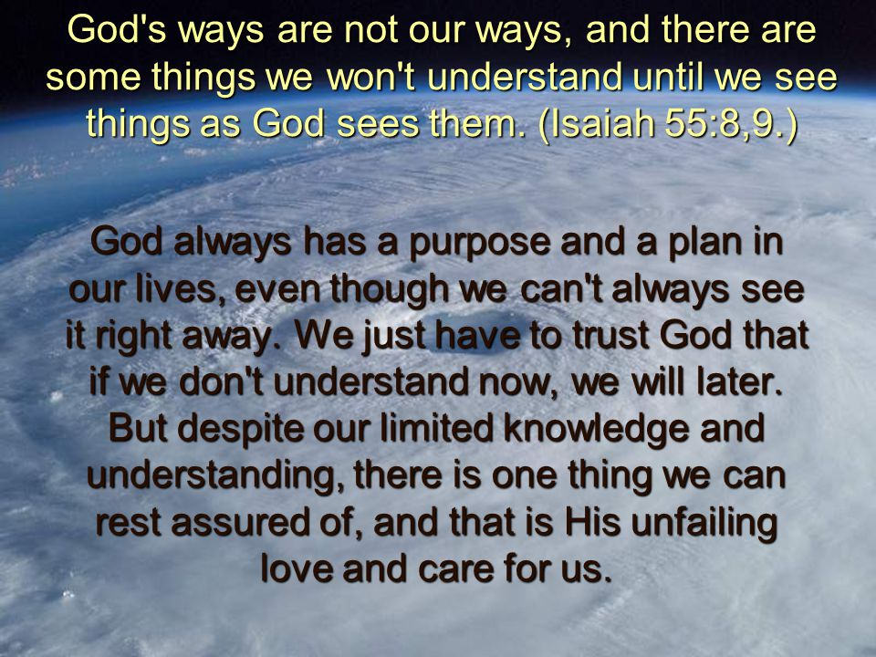God s ways are not our ways, and there are some things we won t understand until we see things as God sees them.
