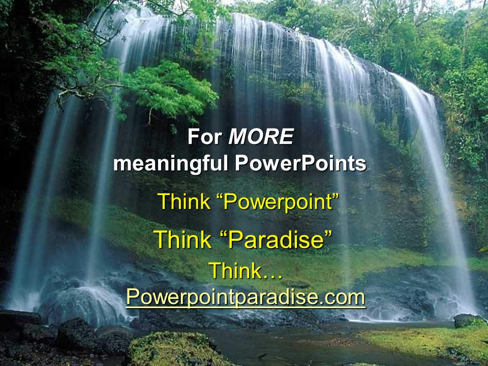 For MORE meaningful PowerPoints Think Powerpoint Think… Powerpointparadise.com Think Paradise