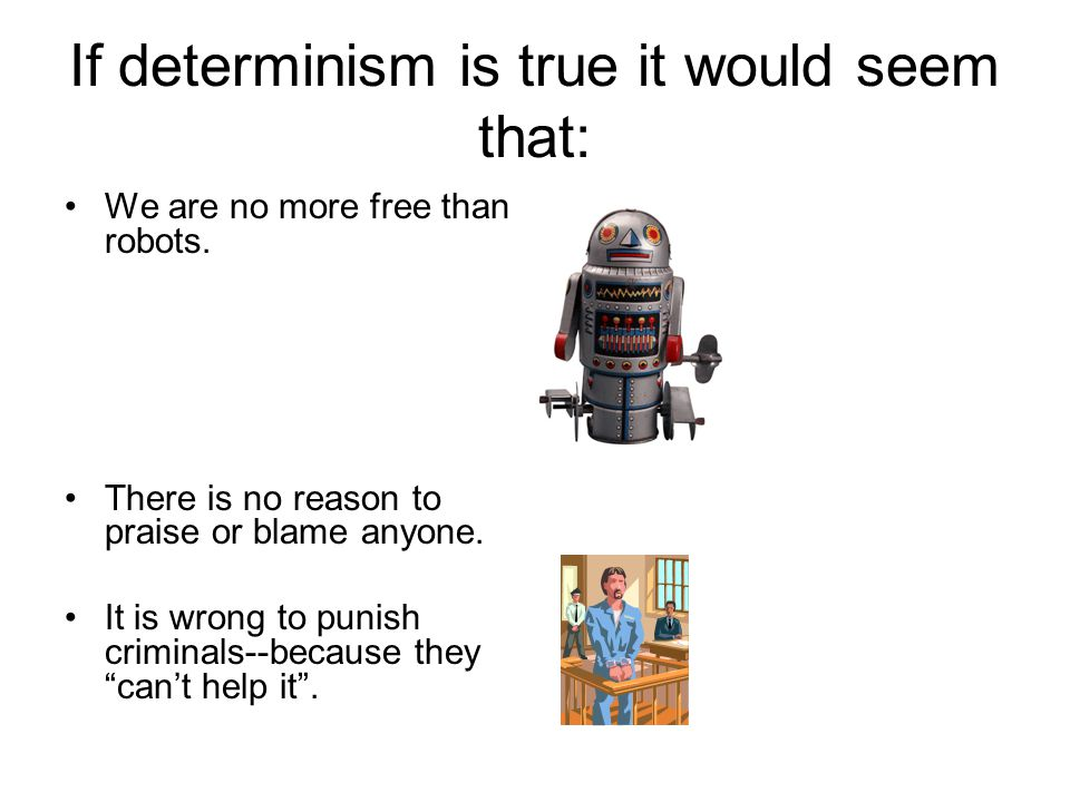 3 DIFFERENT POSITIONS ON DETERMINISM: 1.Human beings have free will because determinism is FALSE ('libertarianism').
