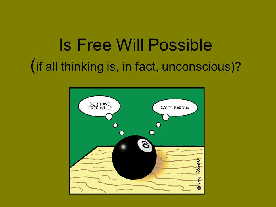 Is Free Will Possible ( if all thinking is, in fact, unconscious)?
