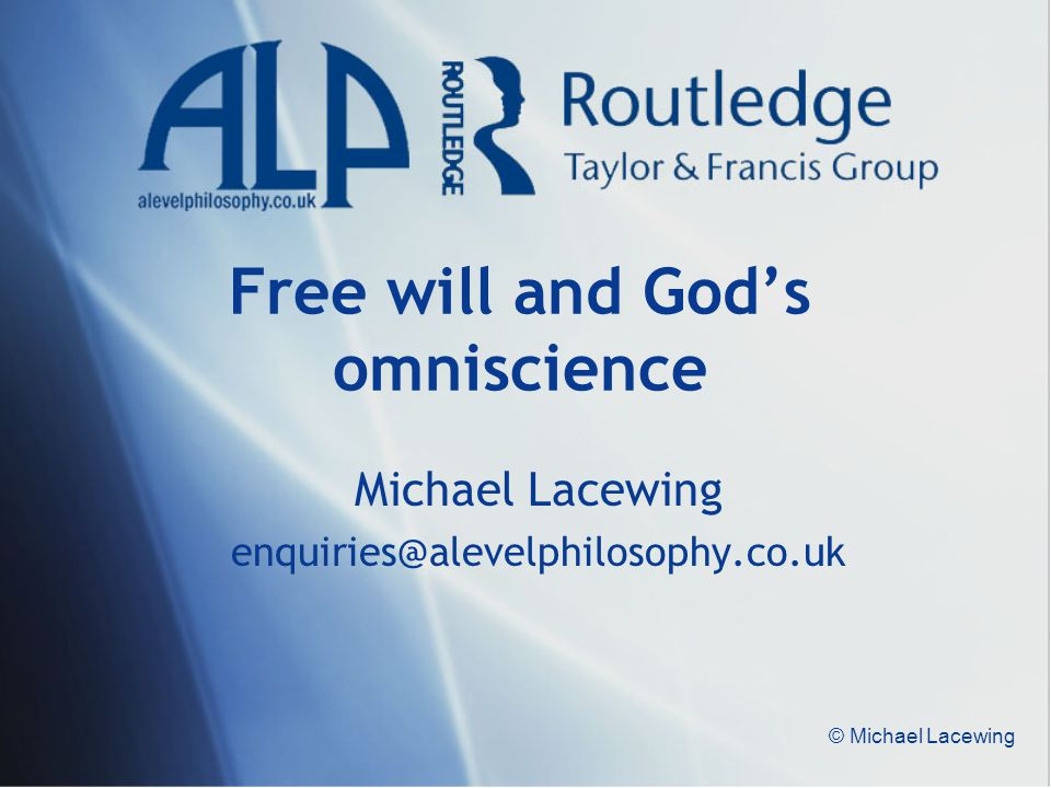 © Michael Lacewing Free will and God's omniscience Michael Lacewing enquiries@alevelphilosophy.co.uk