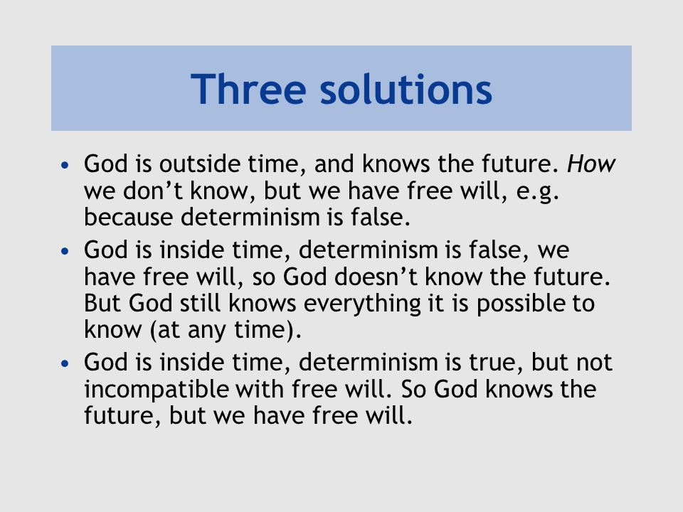 Three solutions God is outside time, and knows the future. How we don't know, but we have free will, e.g. because determinism is false. God is inside