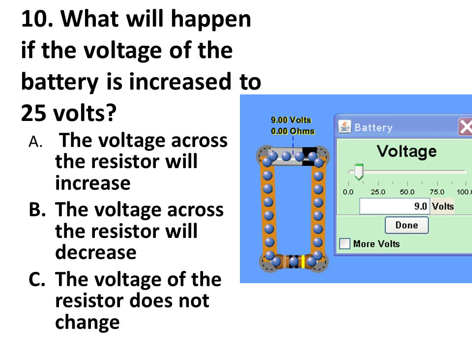 11.What will happen if the voltage of the battery is increased to 25 volts.