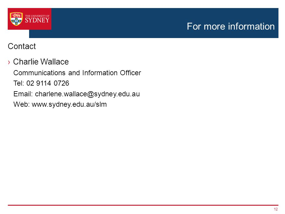 For more information ›Charlie Wallace Communications and Information Officer Tel: 02 9114 0726 Email: charlene.wallace@sydney.edu.au Web: www.sydney.e