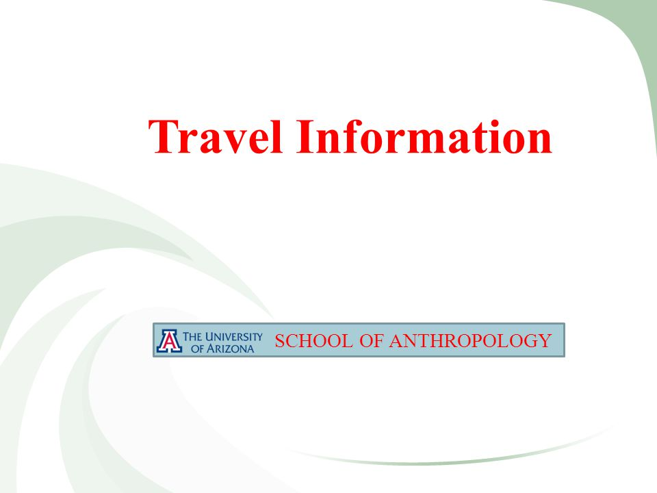 Travel Information SCHOOL OF ANTHROPOLOGY