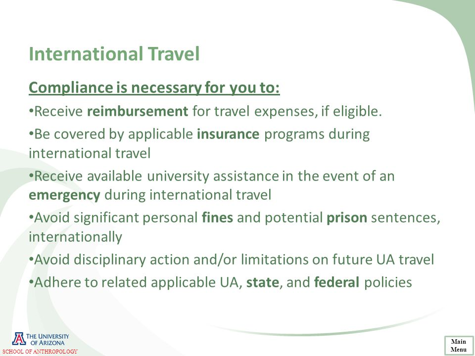 International Travel Compliance is necessary for you to: Receive reimbursement for travel expenses, if eligible. Be covered by applicable insurance pr