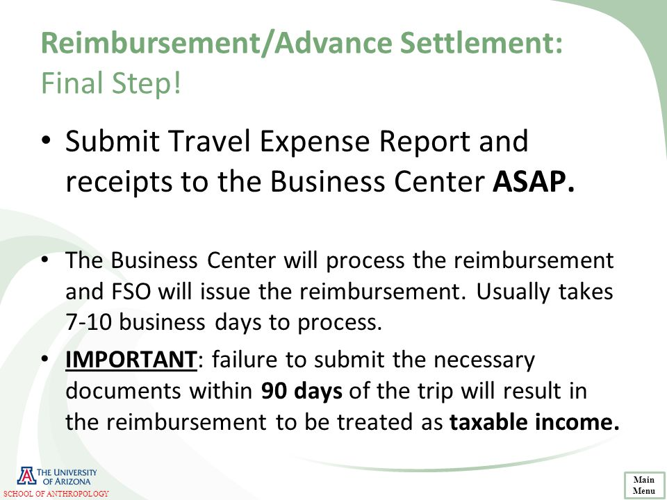 Reimbursement/Advance Settlement: Final Step! Submit Travel Expense Report and receipts to the Business Center ASAP. The Business Center will process