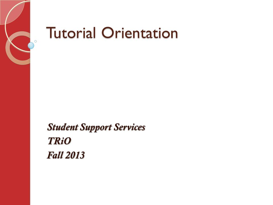 Tutorial Orientation Student Support Services TRiO Fall 2013