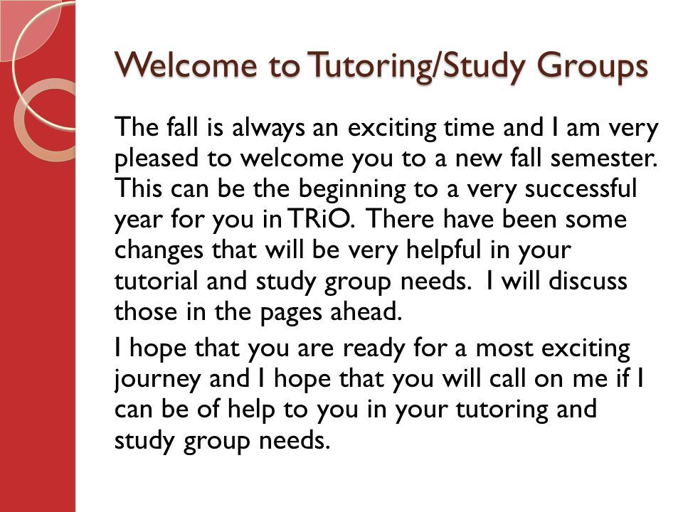 Welcome to Tutoring/Study Groups The fall is always an exciting time and I am very pleased to welcome you to a new fall semester.