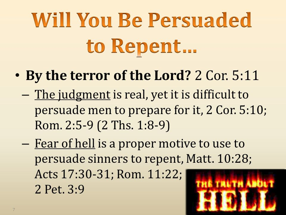 By the terror of the Lord? 2 Cor. 5:11 – The judgment is real, yet it is difficult to persuade men to prepare for it, 2 Cor. 5:10; Rom. 2:5-9 (2 Ths.