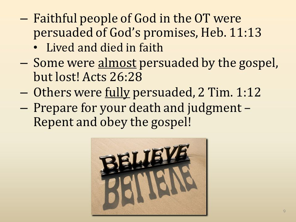 – Faithful people of God in the OT were persuaded of God's promises, Heb.