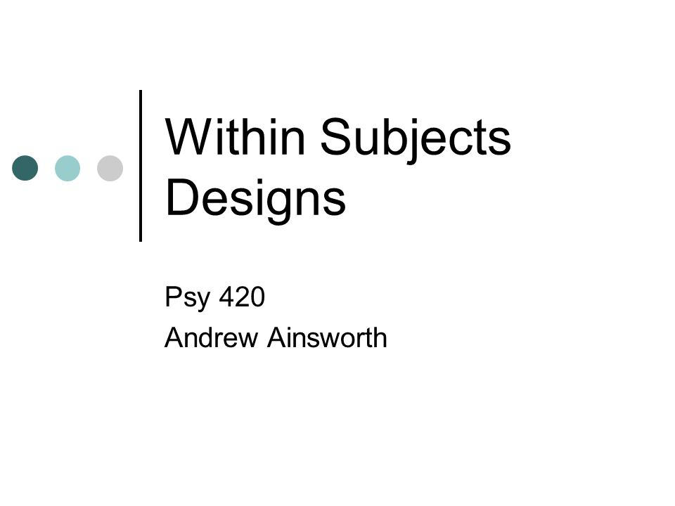 Within Subjects Designs Psy 420 Andrew Ainsworth