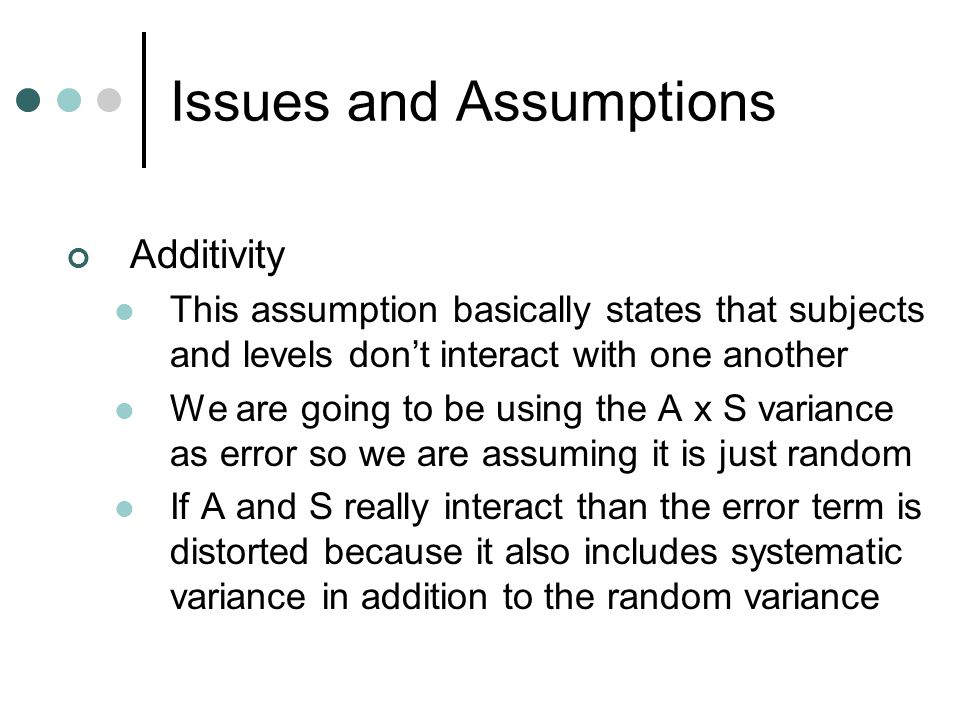 Issues and Assumptions Additivity This assumption basically states that subjects and levels don't interact with one another We are going to be using t