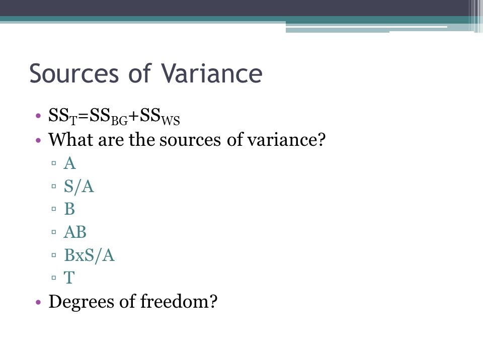 Sources of Variance SS T =SS BG +SS WS What are the sources of variance.
