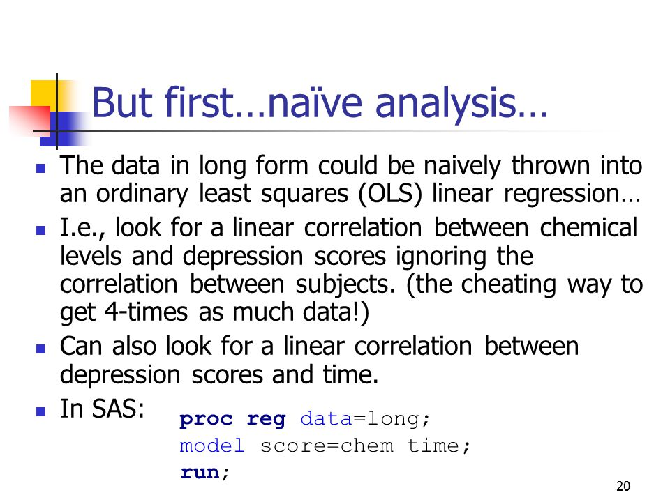 20 But first…naïve analysis… The data in long form could be naively thrown into an ordinary least squares (OLS) linear regression… I.e., look for a linear correlation between chemical levels and depression scores ignoring the correlation between subjects.