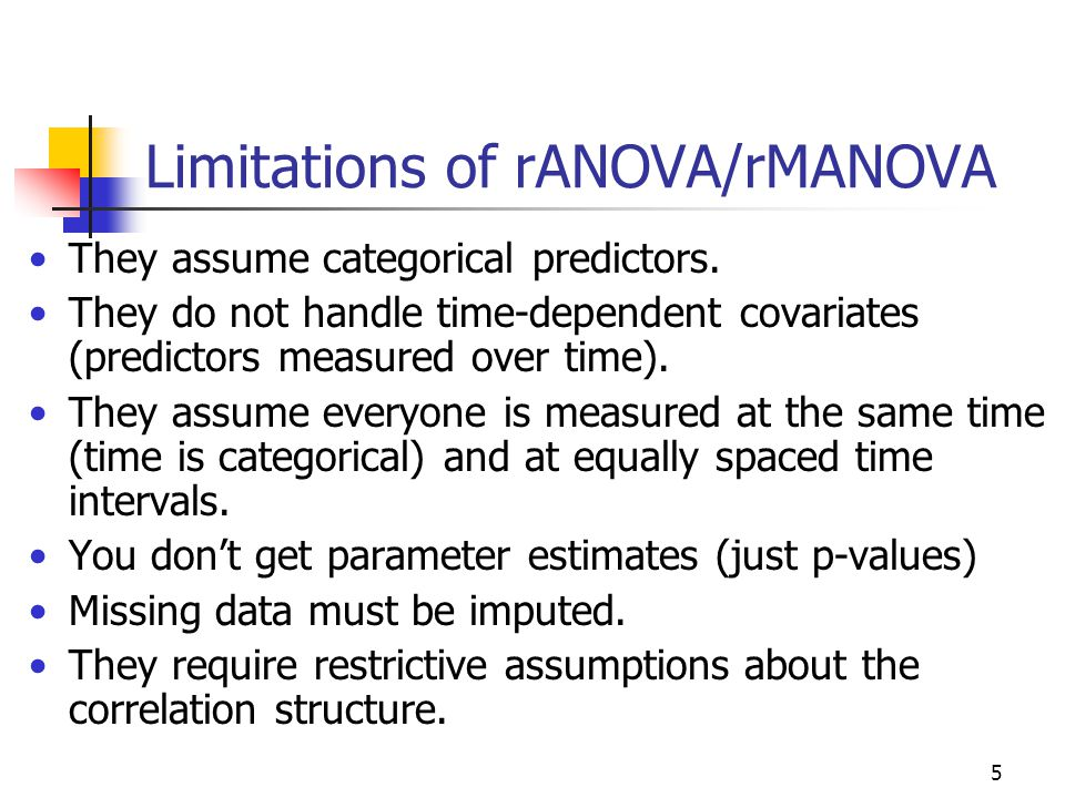 5 Limitations of rANOVA/rMANOVA They assume categorical predictors.