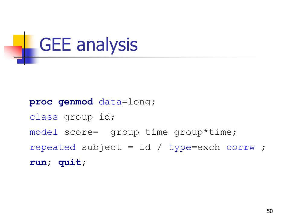 50 GEE analysis proc genmod data=long; class group id; model score= group time group*time; repeated subject = id / type=exch corrw ; run; quit;