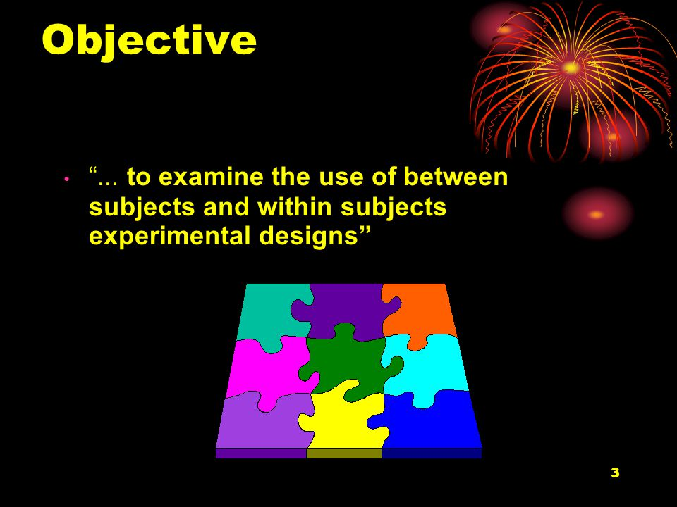 4 Ed's Overview I.Types of Experimental Designs II.Error Variance III.Between Subjects Designs IV.