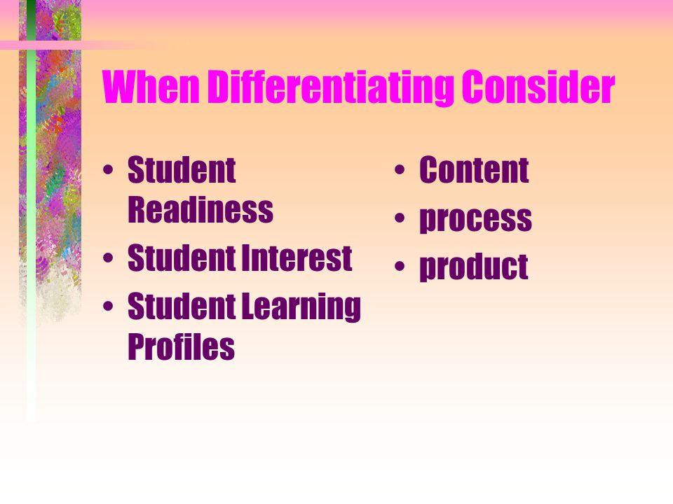 When Differentiating Consider Student Readiness Student Interest Student Learning Profiles Content process product