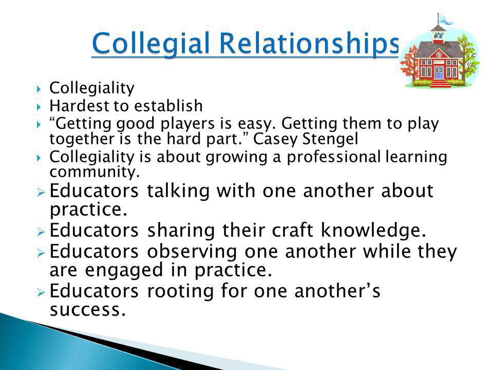  Collegiality  Hardest to establish  Getting good players is easy.