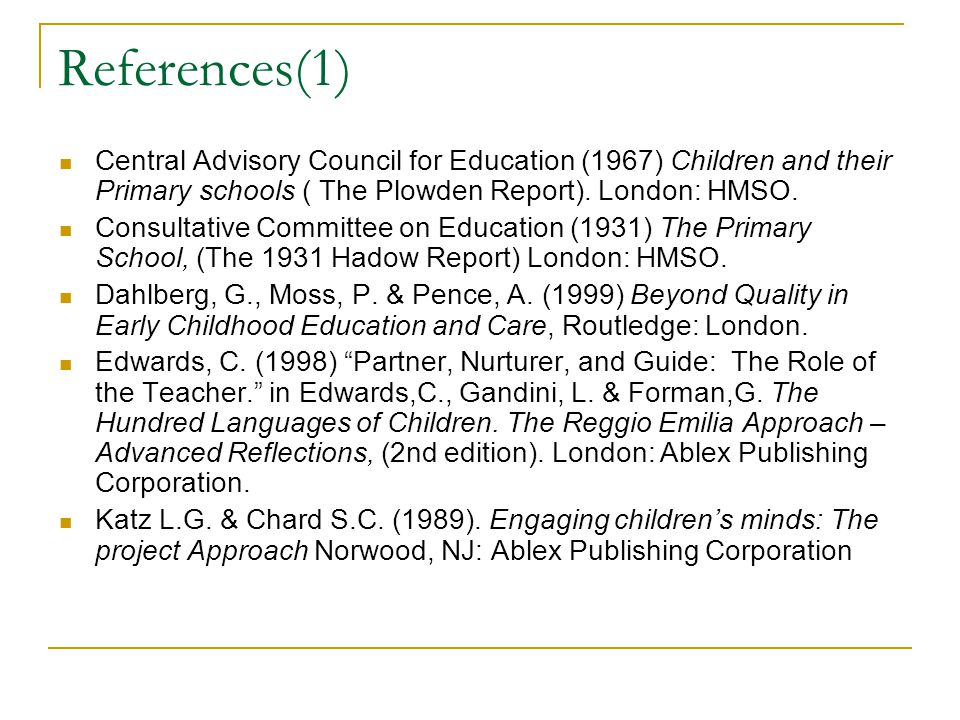References(1) Central Advisory Council for Education (1967) Children and their Primary schools ( The Plowden Report).