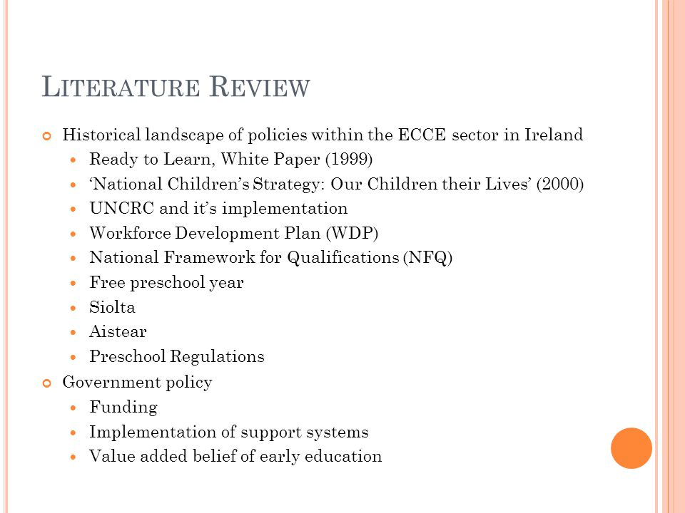 L ITERATURE R EVIEW Historical landscape of policies within the ECCE sector in Ireland Ready to Learn, White Paper (1999) 'National Children's Strateg