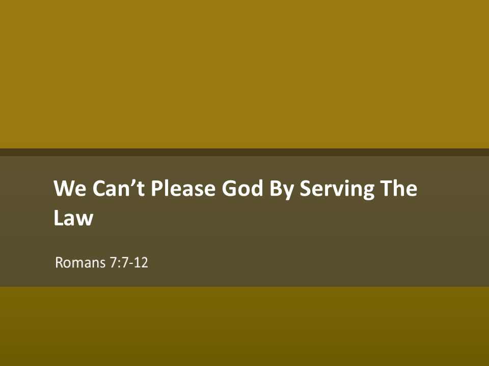 We Can't Please God By Serving The Law