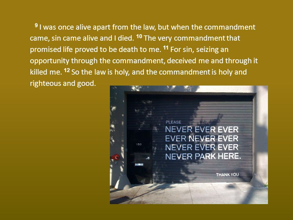 9 I was once alive apart from the law, but when the commandment came, sin came alive and I died.