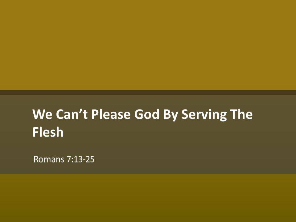 We Can't Please God By Serving The Flesh