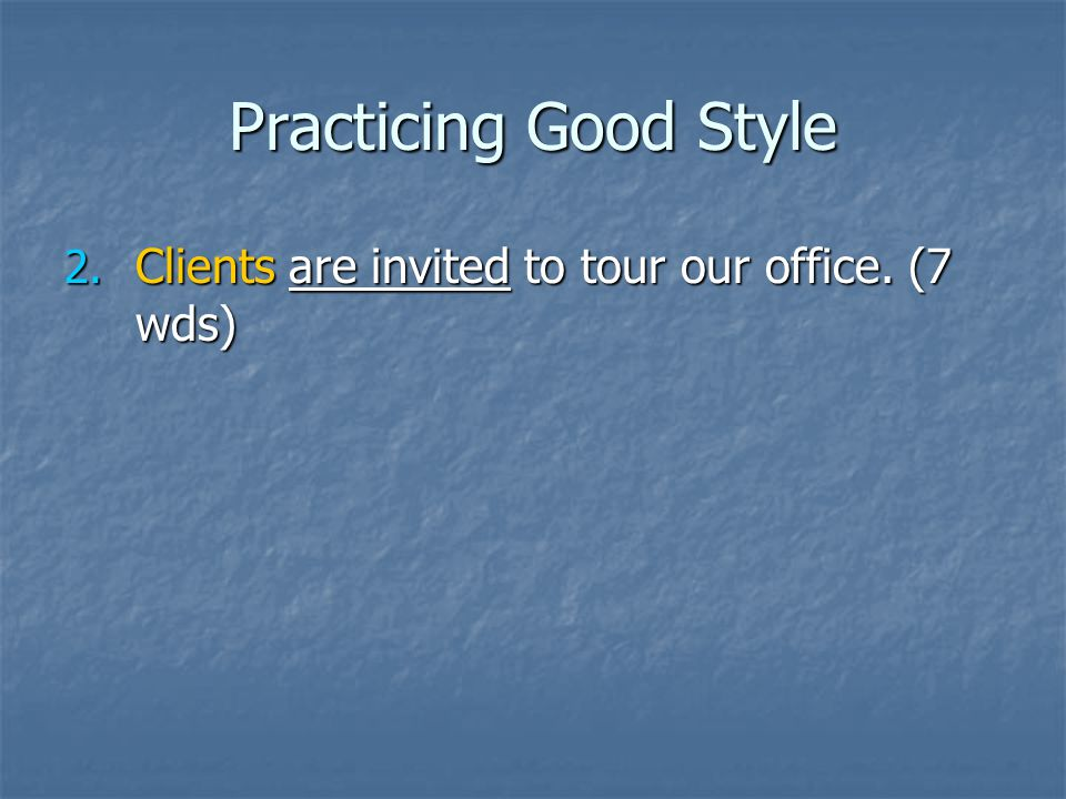 Practicing Good Style 2. Clients are invited to tour our office. (7 wds)