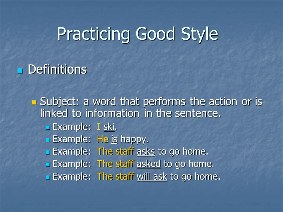 Practicing Good Style Definitions Definitions Subject: a word that performs the action or is linked to information in the sentence. Subject: a word th