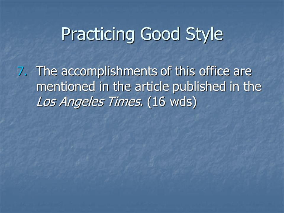 Practicing Good Style 7. The accomplishments of this office are mentioned in the article published in the Los Angeles Times. (16 wds)